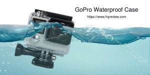 Top 10 Best GoPro Waterproof Cases in 2018